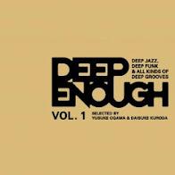 DEEP ENOUGH VOL. 1 (Selected by Yusuke Ogawa & Daisuke Kuroda)
