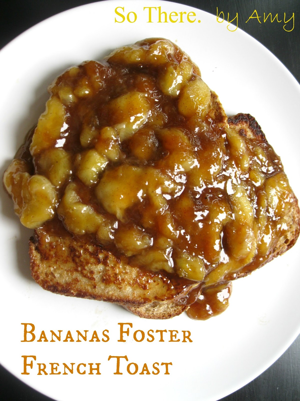 So There.: Bananas Foster French Toast
