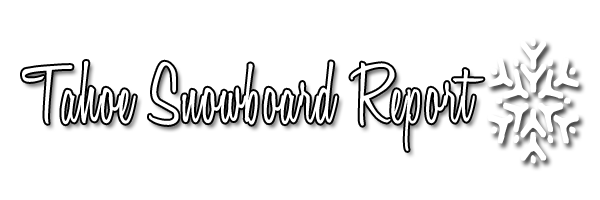 Tahoe Snowboard  Report