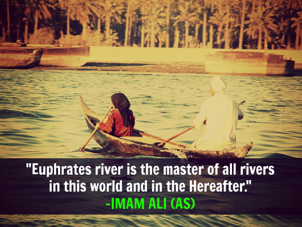 Euphrates river is the master of all rivers in this world and in the Hereafter.