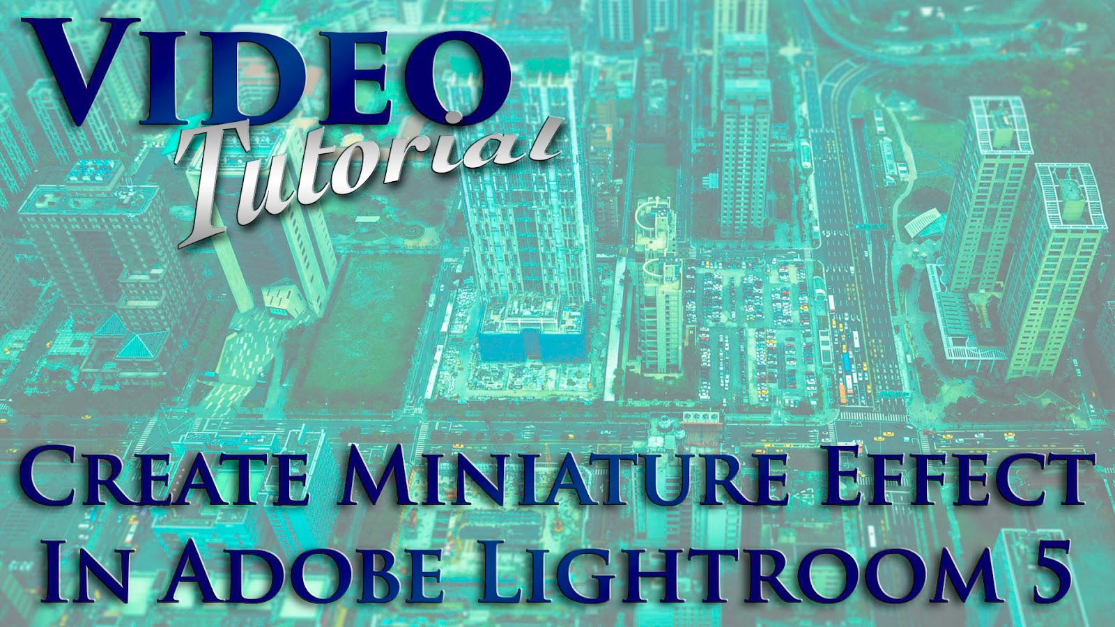 Learn How To Create A Miniature Effect (Diorama Illusion) In Adobe Lightroom 5