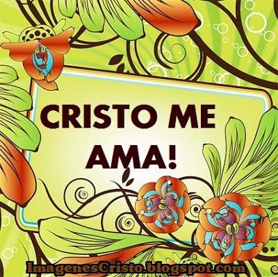 CRISTO ME AMA, LA IMAGEN, FRASE, PENSAMIENTO, MENSAJE Y REFLEXIÓN MAS GRANDE DEL AÑO