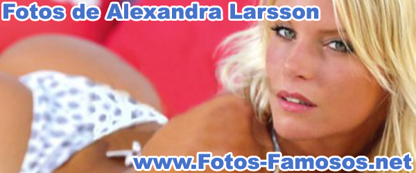 "Fotos de Alexandra ""La Sueca"" Larsson"