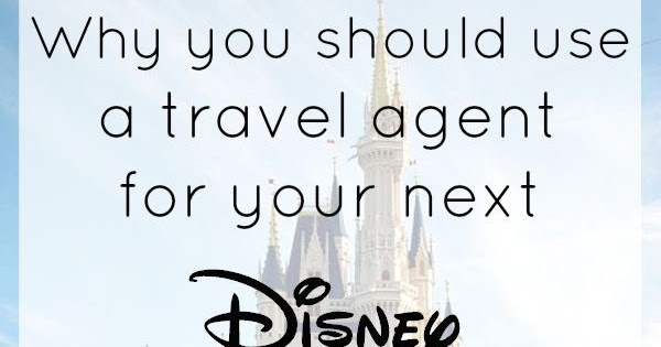 Why you should use a travel agent for your Disney Vacation ...