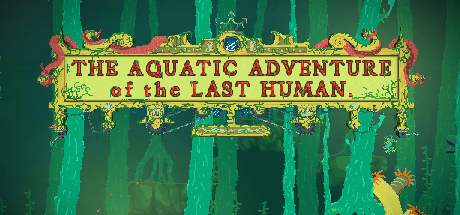 The Aquatic Adventure of the Last Human PC Game Download