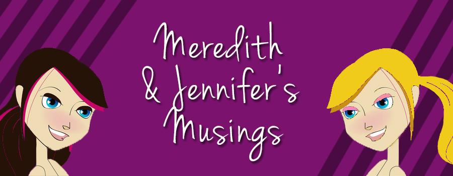 Meredith & Jennifer's Musings
