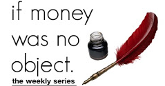 Series : If money was no object