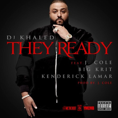 DJ Khaled Ft. J.Cole, Big K.R.I.T, &amp; Kendrick Lamar - They Ready (No Tags)