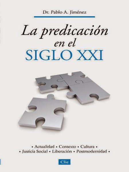 Pablo A. Jiménez-La Predicación En El Siglo XXI-