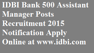 IDBI Bank 500 Assistant Manager Posts Recruitment 2015 Notification Apply Online at www.idbi.com