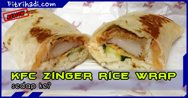 (Review) KFC Zinger Rice Wrap Sedap Ke