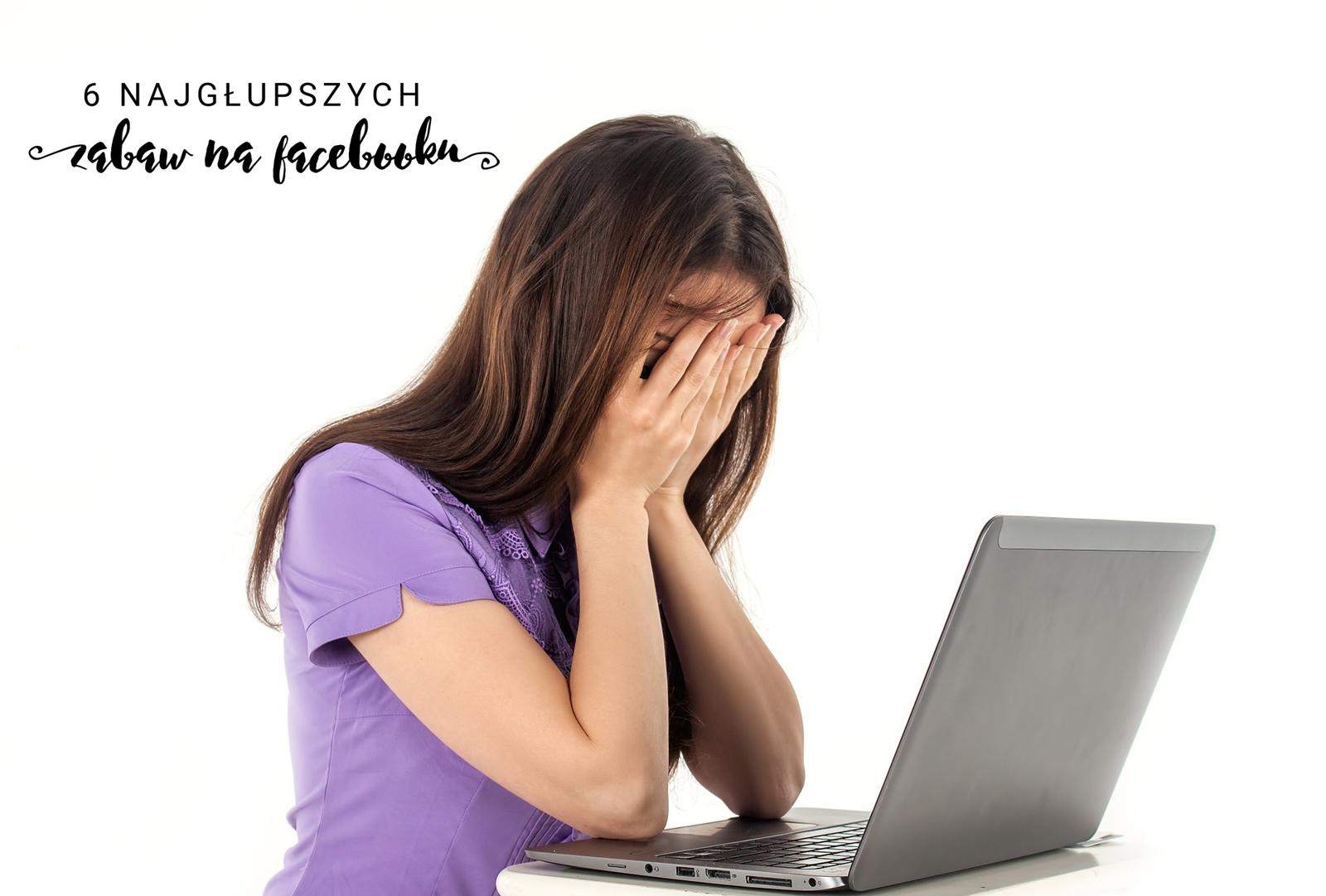 6 najgłupszych zabaw na FB - podejmiesz wyzwanie?