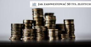 Jak zainwestować 50 000 złotych?