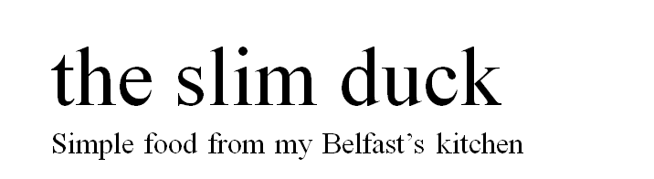 The Slim Duck - Simple food from my Belfast's kitchen