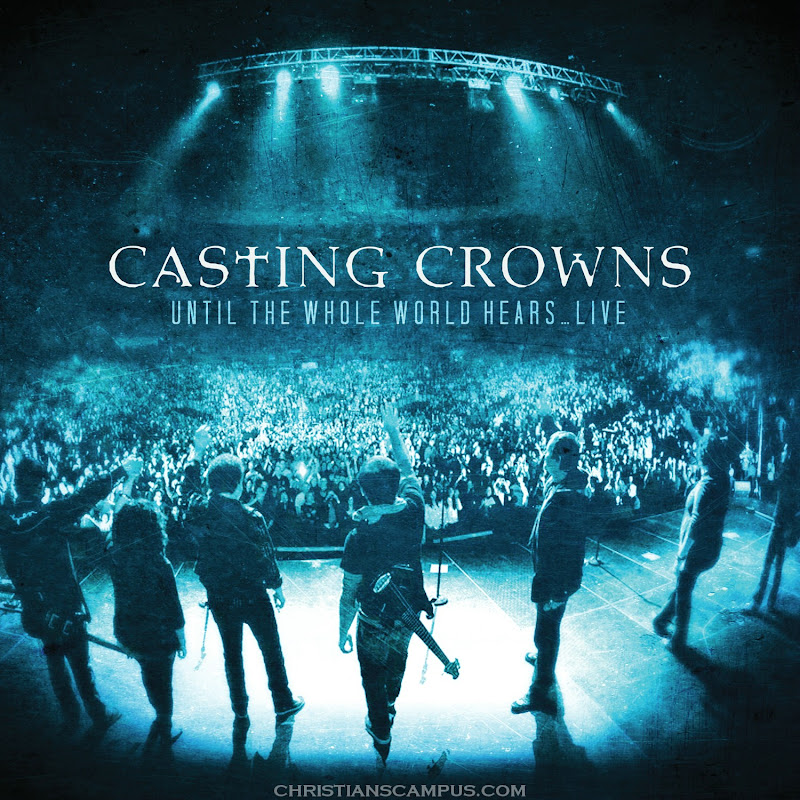 casting-crowns-until-the-whole-world-hears-live