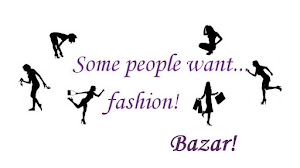 Some people want...fashion! Bazar