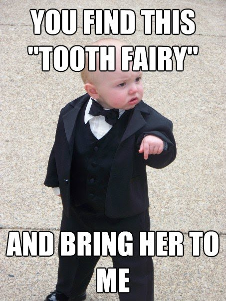 You Find This Tooth Fairy And Bring Her To Me
