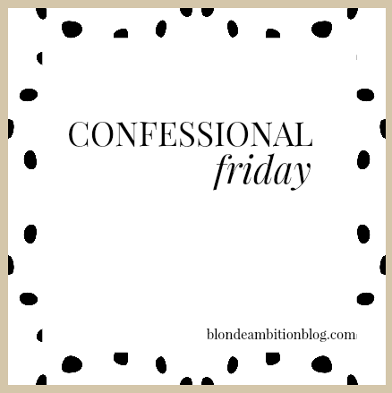http://www.blondeambitionblog.com/2014/11/confessional-friday-link-up_14.html