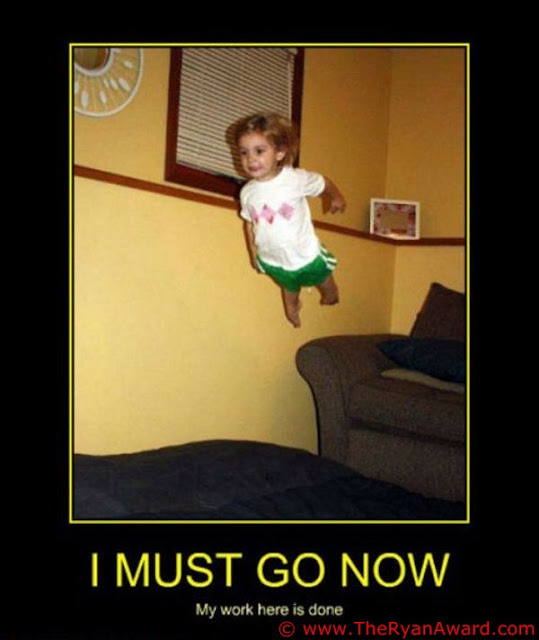 Funny motivational poster  - I must go now! my work here is done