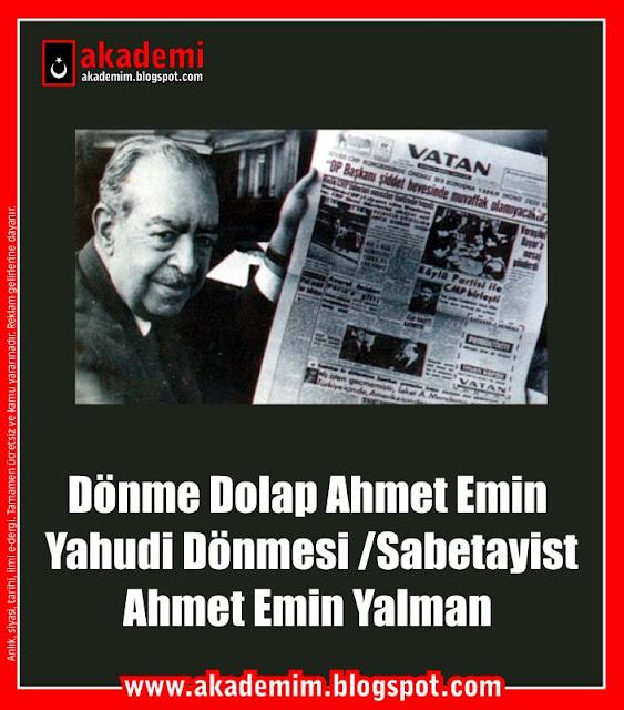 Dönme Dolap Ahmet Emin. Yahudi Dönmesi -Sabetayist- Ahmet Emin Yalman