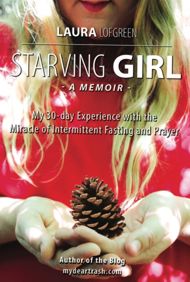 Starving Girl - My 30-day Experience With the Miracle of Intermittent Fasting and Prayer