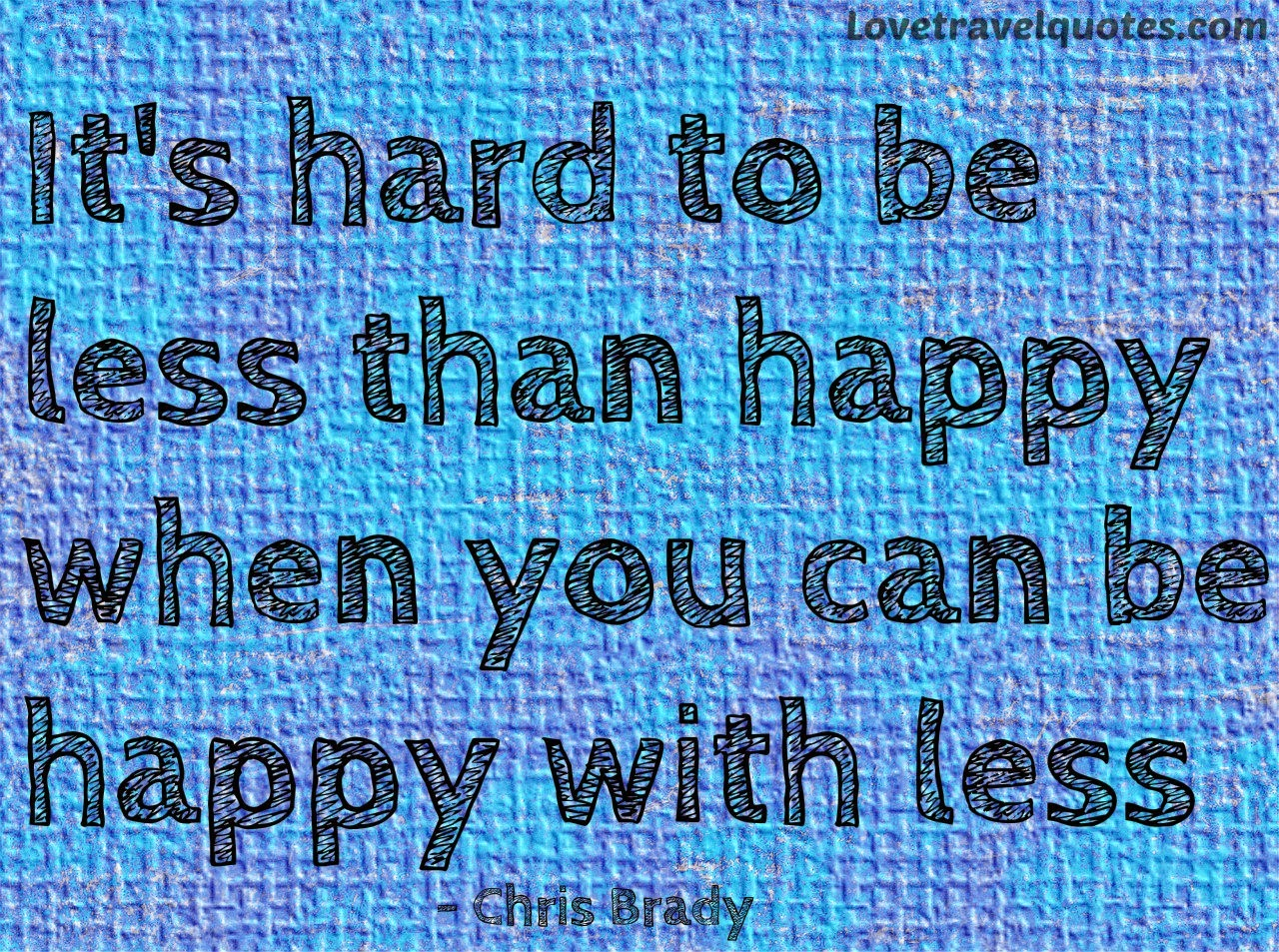 it's hard to be less than happy when you can be happy with less