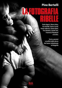 È USCITO «LA FOTOGRAFIA RIBELLE», IL NUOVO LIBRO di Pino Bertelli