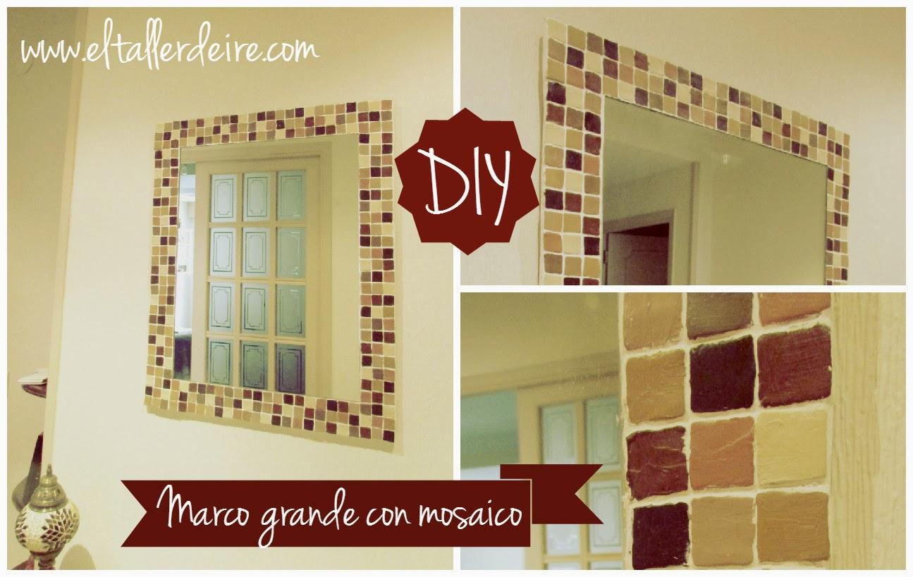 C mo hacer un marco grande con mosaico el taller de ire for Como hacer un espejo con marco de madera
