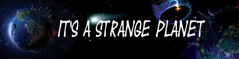 IT'S A STRANGE PLANET