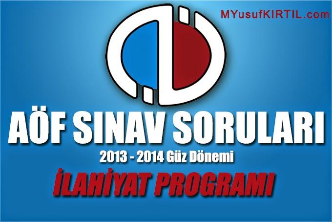 Açıköğretim Fakültesi ( AÖF ) İlahiyat Bölümü / Programı 2013 - 2014 Güz Dönemi Ara Sınav ( Vize ) Soruları İndir
