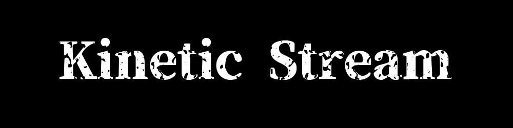 Kinetic Stream