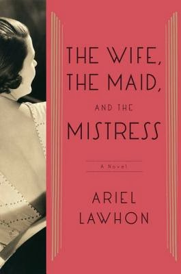 The Wife, The Maid, and the Mistress by Ariel Lawhorn