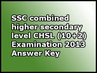 SSC combined higher secondary level CHSL (10+2) Examination 2013 Answer Key