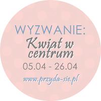 http://blogprzyda-sie.blogspot.com/2015/04/wyzwanie-kwietniowe-kwiat-w-centrum.html