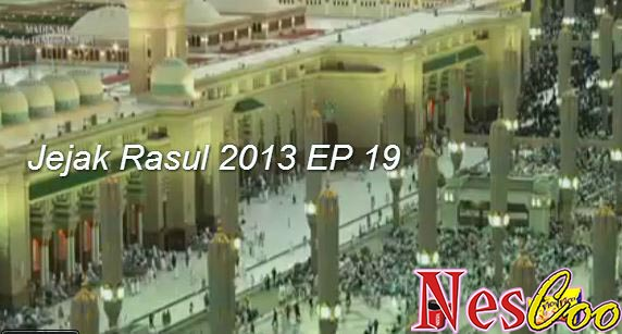 Tonton & Download Jejak Rasul 2013 Episode 19