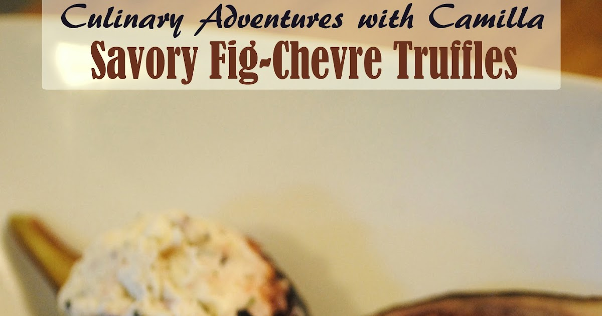 Culinary Adventures with Camilla: SRC: Savory Fig-Chevre Truffles
