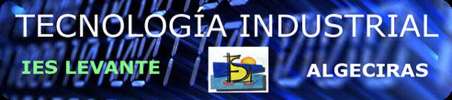 TECNOLOGÍA INDUSTRIAL IES LEVANTE (ALGECIRAS)