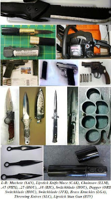 Machete, lipstick stun gun, lipstick knife, chainsaw, loaded guns, knives, brass knuckles.