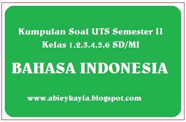 Kumpulan Soal UTS Bahasa Indonesia Semester 2 SD Kelas 1,2,3,4,5,6