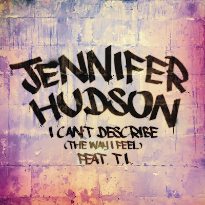 Jennifer Hudson - I Can't Describe (The Way I Feel) [feat. T.I.] - Single Cover