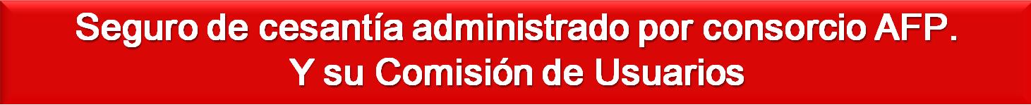 """SEGURO DE CESANTÍA Y SU """"COMISIÓN DE USUARIOS""""."""
