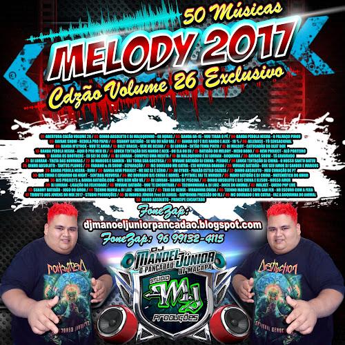 CD MELODY 2017 VOLUME 26 DJ MANOEL JÚNIOR O PANCADÃO DE MACAPÁ 50 Melodys Novos