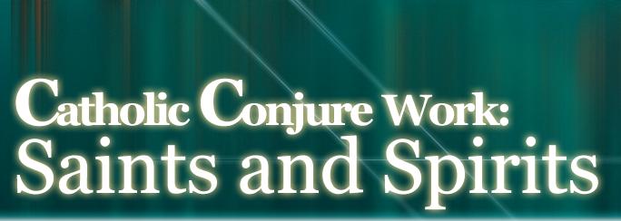 Catholic Conjure Work: Saints and Spirits
