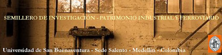 SEMILLERO DE INVESTIGACIÓN ... PATRIMONIO INDUSTRIAL Y FERROVIARIO