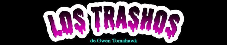 Los Trashos de Gwen Tomahawk