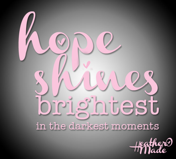 hope shines brightest in the darkest moments