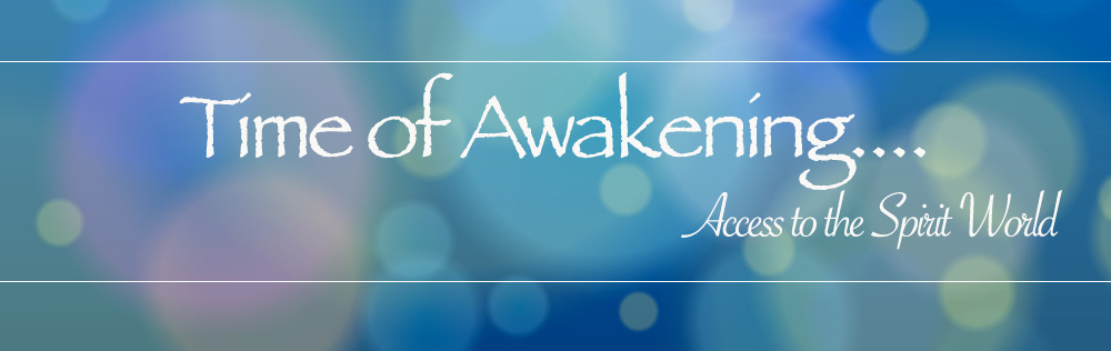 Time of Awakening... Access to the Spirit World