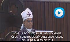 VIDEO DE LA HOMILÍA DEL SR. OBISPO, DEL DÍA 19 DE MARZO DE 2017
