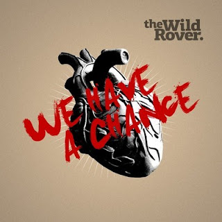 "THE WILD ROVER ""We Have A Chance"""
