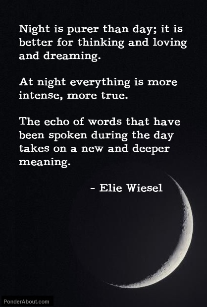 Elie Wiesel Quote On The Effectiveness Of Night For Thinking, Loving And Dreaming